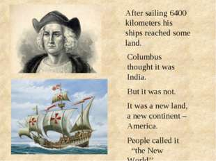 After sailing 6400 kilometers his ships reached some land. Columbus thought i