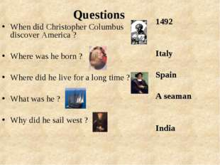 Questions When did Christopher Columbus discover America ? Where was he born