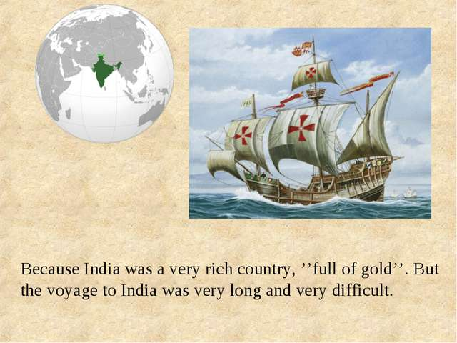 Because India was a very rich country, ''full of gold''. But the voyage to In...