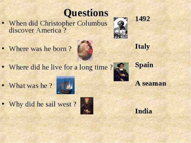 Questions When did Christopher Columbus discover America ? Where was he born...