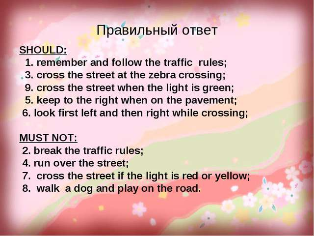 Правильный ответ SHOULD: 1. remember and follow the traffic rules; 3. cross t...