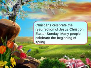 Christians celebrate the resurrection of Jesus Christ on Easter Sunday. Many