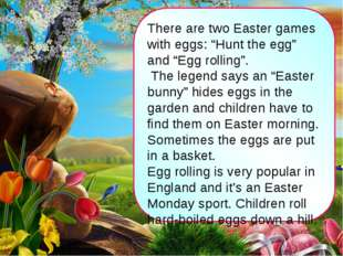 "There are two Easter games with eggs: ""Hunt the egg"" and ""Egg rolling"". The l"