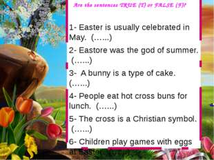 1- Easter is usually celebrated in May. (…...) 2- Eastore was the god of sum