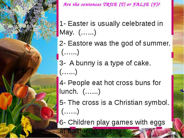 1- Easter is usually celebrated in May. (…...) 2- Eastore was the god of sum...