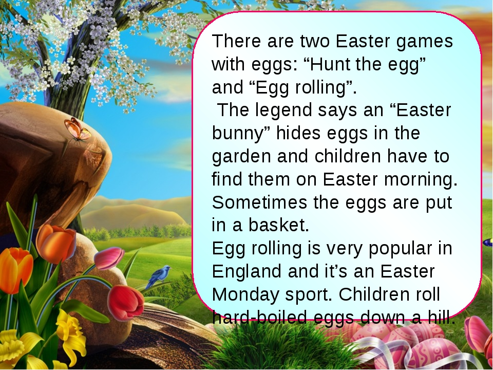 "There are two Easter games with eggs: ""Hunt the egg"" and ""Egg rolling"". The l..."