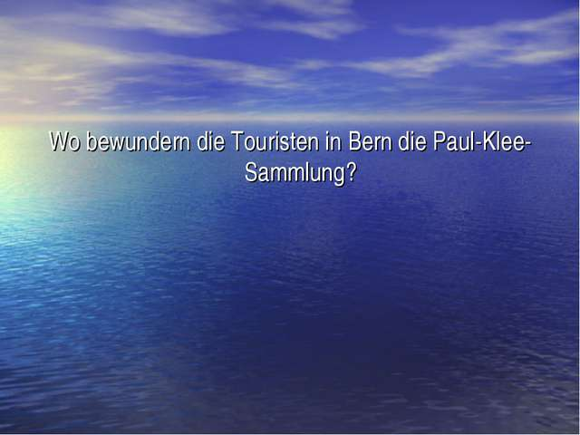 Wo bewundern die Touristen in Bern die Paul-Klee-Sammlung?