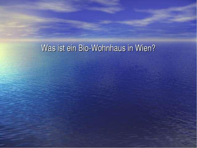 Was ist ein Bio-Wohnhaus in Wien?