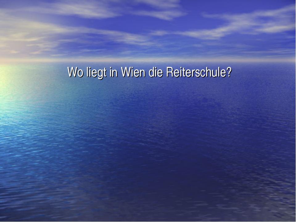 Wo liegt in Wien die Reiterschule?