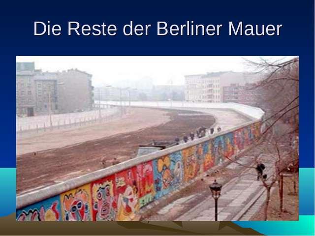 Die Reste der Berliner Mauer