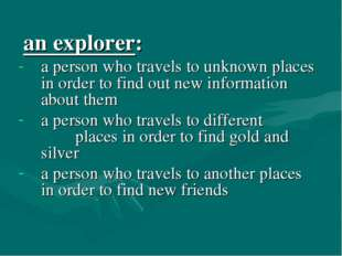 an explorer: a person who travels to unknown places in order to find out new