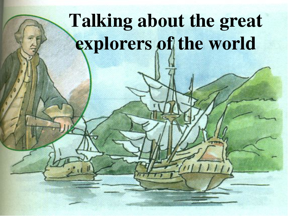 Talking about the great explorers of the world