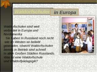 Waldorfschulen sind weit verbreitet in Europa und Nordamerika . Sie haben In