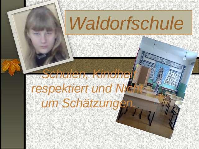 Schulen, Kindheit respektiert und Nicht um Schätzungen. Waldorfschule