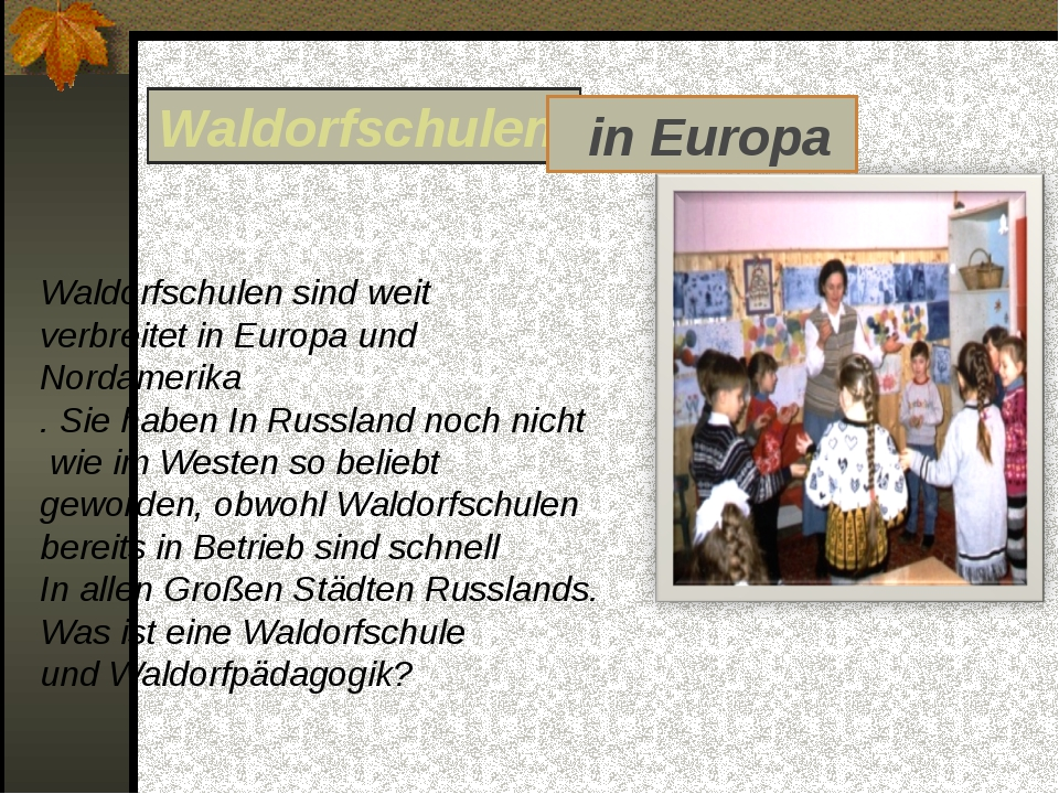 Waldorfschulen sind weit verbreitet in Europa und Nordamerika . Sie haben In...