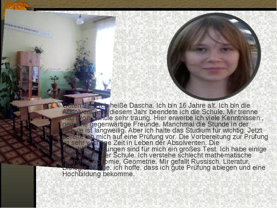 Guten Tag! Ich heiße Dascha. Ich bin 16 Jahre alt. Ich bin die Absolventin....