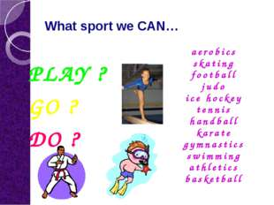 What sport we CAN… PLAY ? GO ? DO ? aerobics skating football judo ice hockey