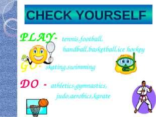 CHECK YOURSELF PLAY- tennis,football, handball,basketball,ice hockey GO- skat