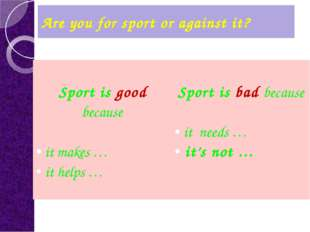 Are you for sport or against it? Sport isgoodbecause itmakes … ithelps … Spor