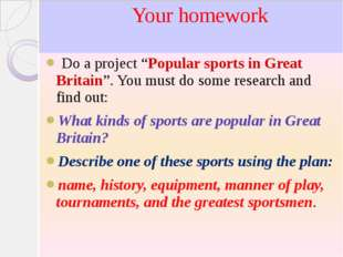 "Your homework Do a project ""Popular sports in Great Britain"". You must do so"