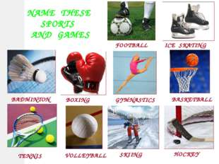 NAME THESE SPORTS AND GAMES BOXING BADMINTON ICE SKATING FOOTBALL TENNIS BASK