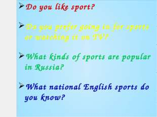 Do you like sport? Do you prefer going in for sports or watching it on TV? Wh