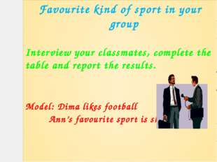 Favourite kind of sport in your group Interview your classmates, complete the