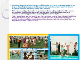 Sport in our life Millions of people all over the world are fond of sports an