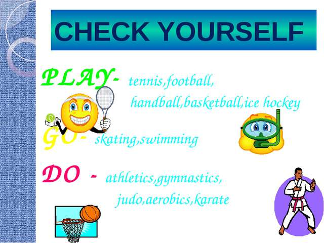 CHECK YOURSELF PLAY- tennis,football, handball,basketball,ice hockey GO- skat...