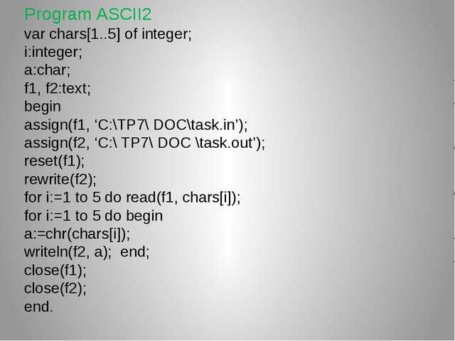 Program ASCII2 var chars[1..5] of integer; i:integer; a:char; f1, f2:text; be...