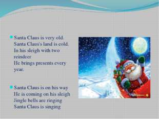 Santa Claus is very old. Santa Claus's land is cold. In his sleigh with two