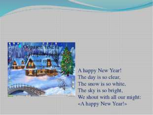 A happy New Year! The day is so clear, The snow is so white, The sky is so b