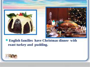 English families have Christmas dinner with roast turkey and pudding.