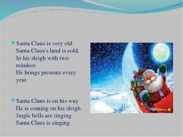 Santa Claus is very old. Santa Claus's land is cold. In his sleigh with two...