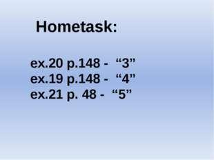 """Hometask: ex.20 p.148 - """"3"""" ex.19 p.148 - """"4"""" ex.21 p. 48 - """"5"""""""