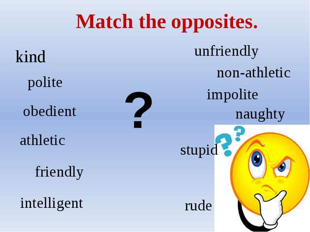 Match the opposites. unfriendly obedient impolite stupid naughty rude athlet...