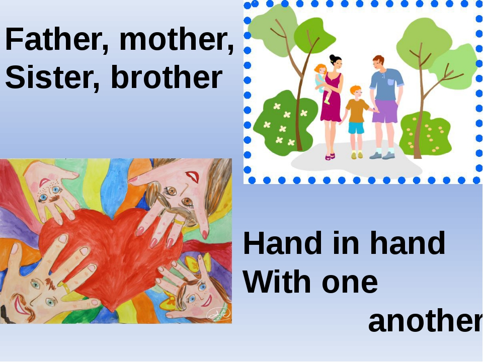 Hand in hand With one another. Father, mother, Sister, brother