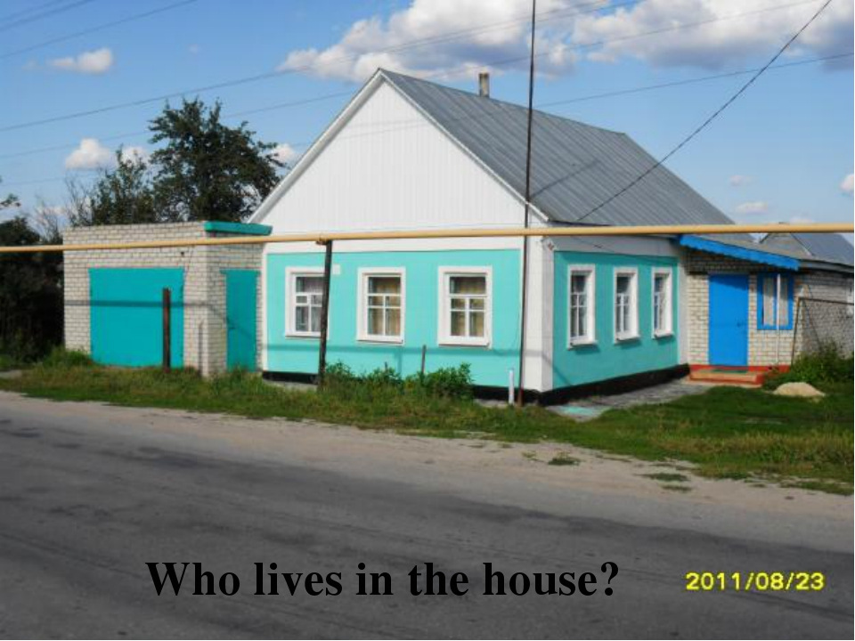Who lives in the house?