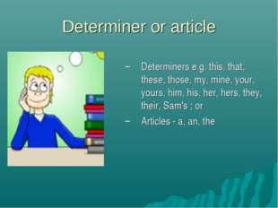 Determiner or article Determiners e.g. this, that, these, those, my, mine, yo