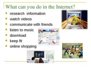 What can you do in the Internet? research information watch videos communicat
