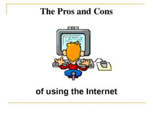 The Pros and Cons of using the Internet