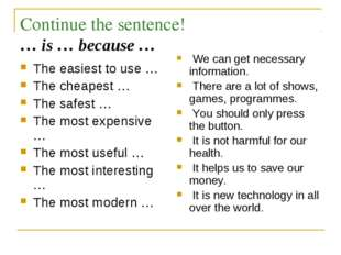 Continue the sentence! … is … because … The easiest to use … The cheapest … T