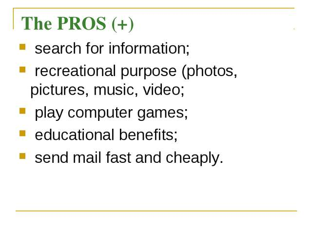 The PROS (+) search for information; recreational purpose (photos, pictures,...