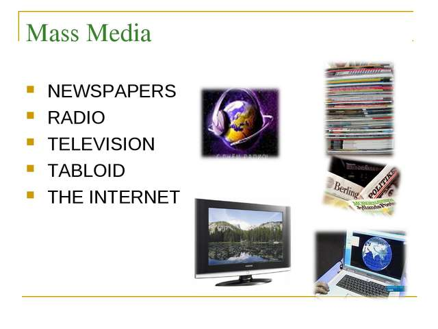 Mass Media NEWSPAPERS RADIO TELEVISION TABLOID THE INTERNET