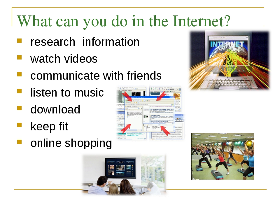 What can you do in the Internet? research information watch videos communicat...