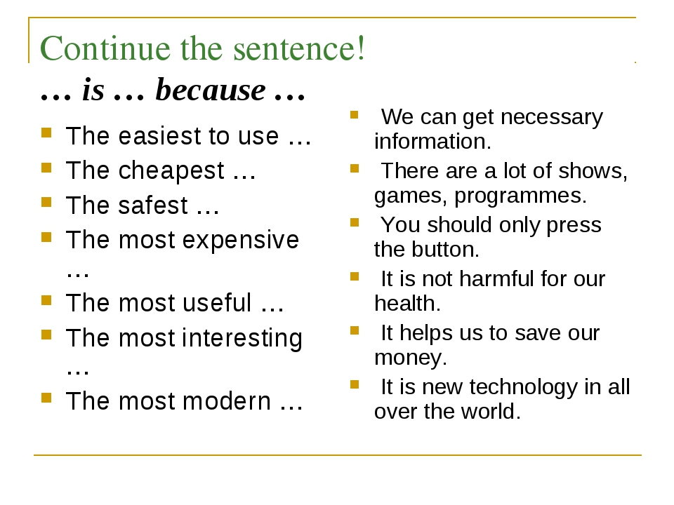 Continue the sentence! … is … because … The easiest to use … The cheapest … T...