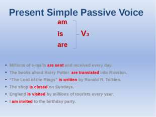 Present Simple Passive Voice am is V3 are Millions of e-mails are sent and re
