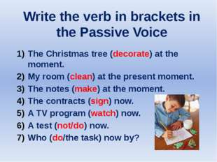 Write the verb in brackets in the Passive Voice The Christmas tree (decorate)