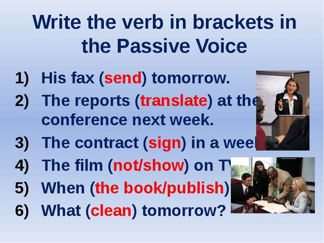 Write the verb in brackets in the Passive Voice His fax (send) tomorrow. The...