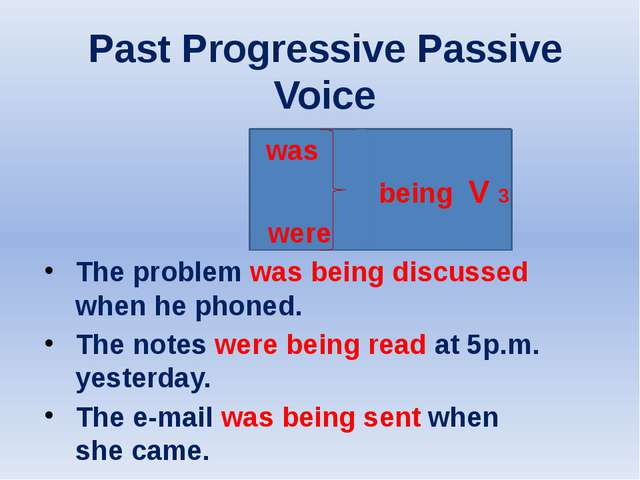 Past Progressive Passive Voice was being V 3 were The problem was being disc...